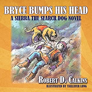 Bryce Bumps His Head     A Sierra the Search Dog Novel              By:                                                                                                                                 Robert D. Calkins,                                                                                        Taillefer Long                               Narrated by:                                                                                                                                 Christine Lay                      Length: 1 hr and 3 mins     2 ratings     Overall 4.5