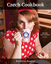 Czech Cookbook RECIPES AND STORIES VOLUME 1