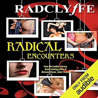 Radical Encounters                   By:                                                                                                                                 Radclyffe                               Narrated by:                                                                                                                                 Samantha Prescott                      Length: 9 hrs and 11 mins     43 ratings     Overall 4.6