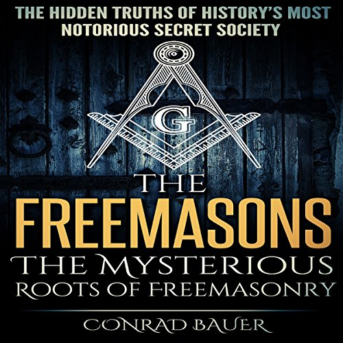 The Freemasons: The Mysterious Roots of Freemasonry cover art