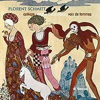 フローラン・シュミット:女声合唱のための作品集(FLORENT SCHMITT:Oeuvres pour voix de femmes)