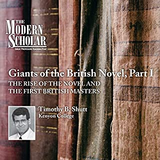 The Modern Scholar: Giants of the British Novel, Part I                   By:                                                                                                                                 Timothy Baker Shutt                               Narrated by:                                                                                                                                 Timothy Baker Shutt                      Length: 4 hrs and 4 mins     5 ratings     Overall 5.0