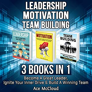 Leadership: Motivation: Team Building: 3 Books in 1     Become a Great Leader, Ignite Your Inner Drive & Build a Winning Team              By:                                                                                                                                 Ace McCloud                               Narrated by:                                                                                                                                 Joshua Mackey                      Length: 3 hrs and 10 mins     6 ratings     Overall 3.8