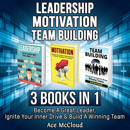 Leadership: Motivation: Team Building: 3 Books in 1 audiobook cover art