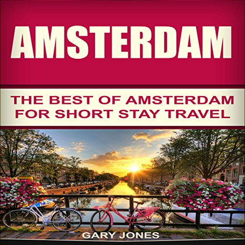 Amsterdam: The Best of Amsterdam for Short Stay Travel audiobook cover art
