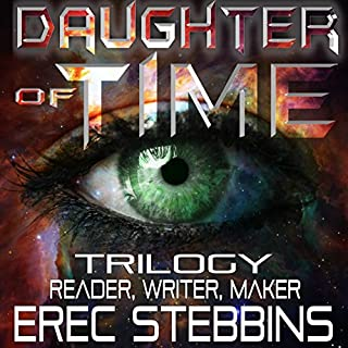 Daughter of Time Trilogy: Reader, Writer, Maker                   By:                                                                                                                                 Erec Stebbins                               Narrated by:                                                                                                                                 Maria Marquis                      Length: 26 hrs and 52 mins     26 ratings     Overall 4.2