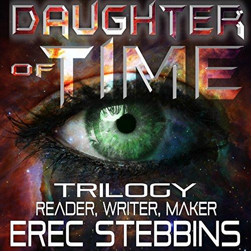 Daughter of Time Trilogy: Reader, Writer, Maker Audiobook By Erec Stebbins cover art