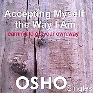 Accepting Myself the Way I Am     Learning to Go Your Own Way              By:                                                                                                                                 OSHO                               Narrated by:                                                                                                                                 OSHO                      Length: 1 hr and 23 mins     11 ratings     Overall 4.8