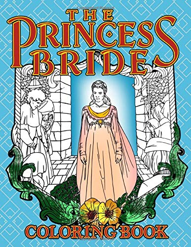 The Princess Bride Coloring Book: Exclusive The Princess Bride Coloring Books For Adults, Teenagers. (Gifted Adult Colouring Pages Fun)