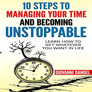 10 Steps to Managing Your Time and Becoming Unstoppable audiobook cover art