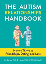 Autism Relationships Handbook, The: How to Thrive in Friendships, Dating, and Love