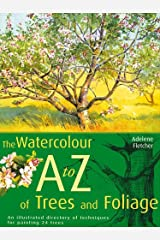 Watercolour A-Z of Trees and Foliage: An Illustrated Directory of Techniques for Painting 24 Trees Hardcover