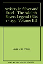 Artistry in Silver and Steel - The Adolph Bayers Legend (Bits 1 - 299, Volume III)