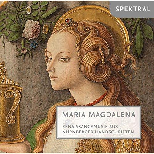 Felis & Gabrieli: Maria Magdalena - Renaissancemusik aus Nürnberger Handschriften