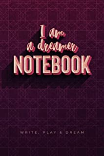 I AM A DREAMER NOTEBOOK: Create and write your own dreams
