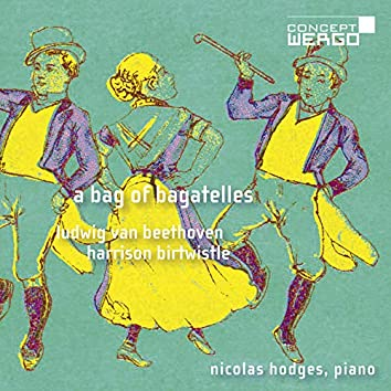 Ludwig van Beethoven | Harrison Birtwistle: A Bag of Bagatelles