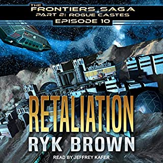 Retaliation     Frontiers Saga, Part 2: Rogue Castes Series, Episode 10              By:                                                                                                                                 Ryk Brown                               Narrated by:                                                                                                                                 Jeffrey Kafer                      Length: 8 hrs and 31 mins     31 ratings     Overall 4.8