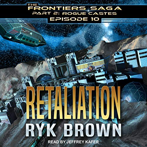 Retaliation: Frontiers Saga, Part 2: Rogue Castes Series, Episode 10