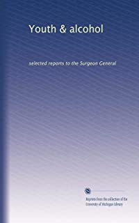Youth & alcohol: selected reports to the Surgeon General