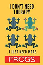 I Don't Need Therapy. I Just Need More Frogs.: Blank Lined Journal Notebook Frog Gift for Frog Lovers