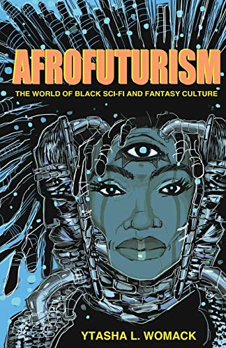 Compare Textbook Prices for Afrofuturism: The World of Black Sci-Fi and Fantasy Culture None ed. Edition ISBN 9781613747964 by Womack, Ytasha L.