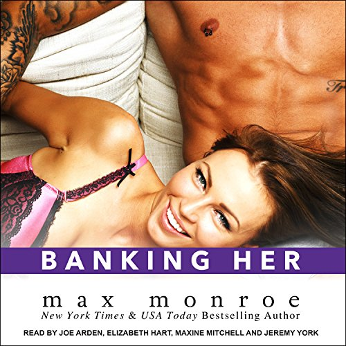 Banking Her     Bad Boy Billionaires Series, Book 2.5              By:                                                                                                                                 Max Monroe                               Narrated by:                                                                                                                                 Joe Arden,                                                                                        Elizabeth Hart,                                                                                        Maxine Mitchell,                   and others                 Length: 3 hrs and 51 mins     8 ratings     Overall 5.0