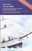 Yo, el Fram: El buque más famoso de la historia de la exploración polar (Periplos)