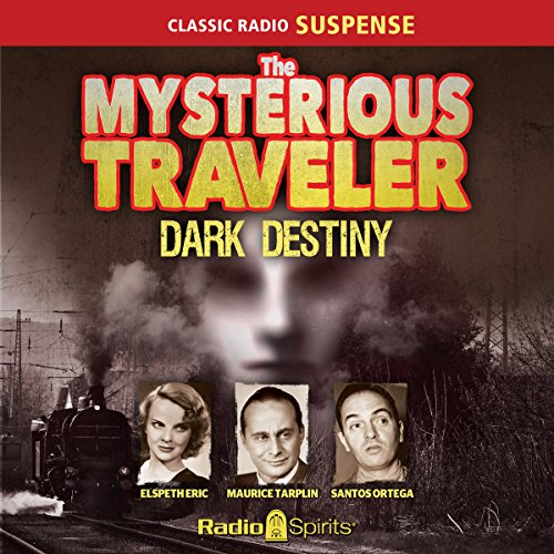 Mysterious Traveler: Dark Destiny                   By:                                                                                                                                 David Kogan,                                                                                        Robert Arthur                               Narrated by:                                                                                                                                 Phillip Clarke,                                                                                        Staats Cotsworth,                                                                                        Sandra Gould                      Length: 10 hrs and 58 mins     9 ratings     Overall 4.7