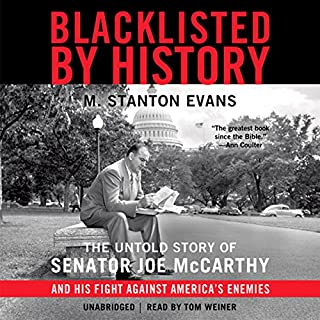 Blacklisted by History     The Untold Story of Senator Joe McCarthy and His Fight against America's Enemies              By:                                                                                                                                 M. Stanton Evans                               Narrated by:                                                                                                                                 Tom Weiner                      Length: 23 hrs and 5 mins     180 ratings     Overall 4.4