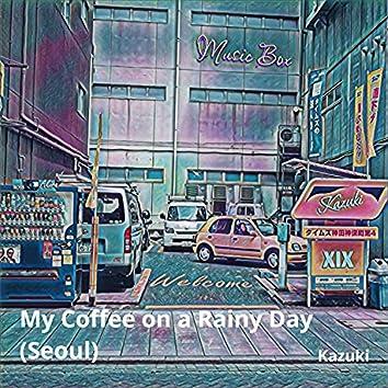My Coffee on a Rainy Day (Seoul)