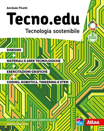 Tecno.edu. Tecnologia sostenibile. Con Disegno, Materiali e aree tecnologiche, Esercitazioni grafiche, Coding, robotica, Tinkering e STEM. Per la Scuola media. Con e-book. Con espansione online