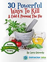 30 Powerful Ways to Kill the Flu: Avoid Getting Sick and Boost Your Immunity (Be Well Series Book 2)