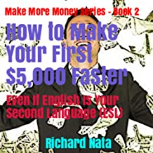 How to Make Your First $5,000 Faster Even If English Is Your Second Language (ESL) (Make More Money Series Book 2)