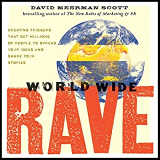 World Wide Rave     Creating Triggers that Get Millions of People to Spread Your Ideas and Share Your Stories              By:                                                                                                                                 David Meerman Scott                               Narrated by:                                                                                                                                 Walter Dixon                      Length: 4 hrs and 47 mins     4 ratings     Overall 4.5