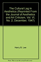 The Cultural Lag in Aesthetics (Reprinted From the Journal of Aesthetics and Art Criticism, Vol. VI, No. 2, December, 1947)