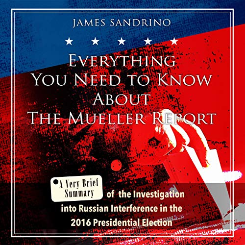 Everything You Need to Know About the Mueller Report     A Very Brief Summary              By:                                                                                                                                 James Sandrino                               Narrated by:                                                                                                                                 Brandon Ison                      Length: 17 mins     Not rated yet     Overall 0.0