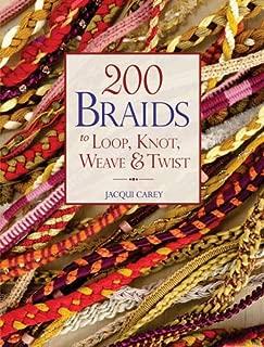 200 Braids to Loop, Knot, Weave & Twist