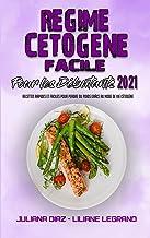 Régime Cétogène Facile Pour Les Débutants 2021: Des Recettes Incroyables Et Savoureuses Pour Commencer Votre Régime Cétogè...