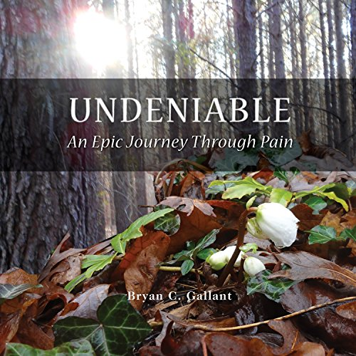 Undeniable: An Epic Journey Through Pain                   By:                                                                                                                                 Bryan C. Gallant                               Narrated by:                                                                                                                                 Bryan C. Gallant                      Length: 4 hrs and 40 mins     5 ratings     Overall 5.0