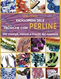 Enciclopedia delle tecniche con perline. 300 consigli, metodi e trucchi del mestiere. Ediz...