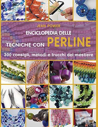 Enciclopedia delle tecniche con perline. 300 consigli, metodi e trucchi del...