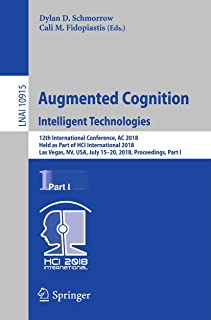 Augmented Cognition: Intelligent Technologies: 12th International Conference, AC 2018, Held as Part of HCI International 2018, Las Vegas, NV, USA, July ... Notes in Computer Science Book 10915)