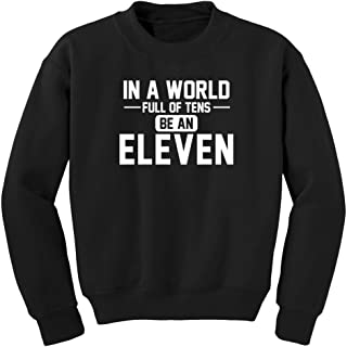 Fantastic Tees in A World of Tens be Eleven Sweatshirt