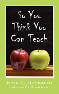 So You Think You Can Teach: Short Stories of a 40 Year Teacher