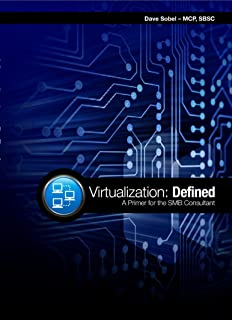 Virtualization: Defined, A Primer for the SMB Consultant (English Edition)