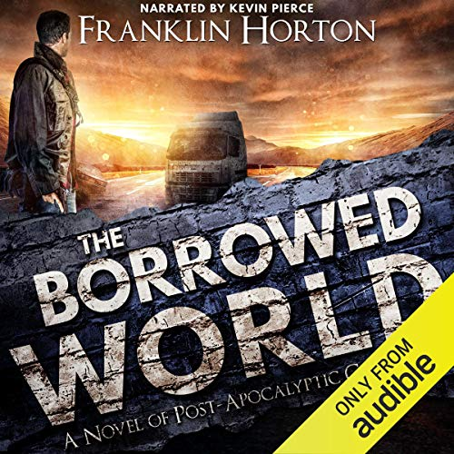The Borrowed World: A Novel of Post-Apocalyptic Collapse, Volume 1