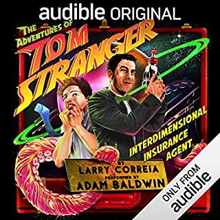 The Adventures of Tom Stranger, Interdimensional Insurance Agent                   By:                                                                                                                                 Larry Correia                               Narrated by:                                                                                                                                 Adam Baldwin                      Length: 2 hrs and 3 mins     8,243 ratings     Overall 4.3