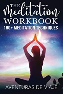 The Meditation Workbook: 160+ Meditation Techniques to Reduce Stress and Expand Your Mind: 4