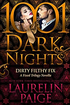 Dirty Filthy Fix: A Fixed Trilogy Novella by [Laurelin Paige]