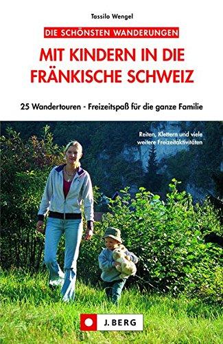 Mit Kindern in die Fränkische Schweiz: 25 Wandertouren – Freizeitspaß für die ganze Familie